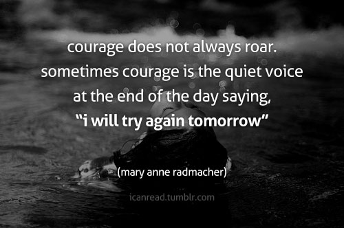 courage-does-not-always-roar-sometimes-courage-is-the-quiet-voice-at-the-day-courage-quote
